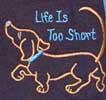 Life Is Too Short Human Tee