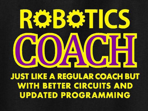 Robotics Coach Tee Shirt or Sweatshirt