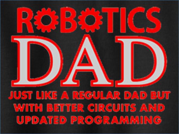 Robotics Dad Tee Shirt or Sweatshirt