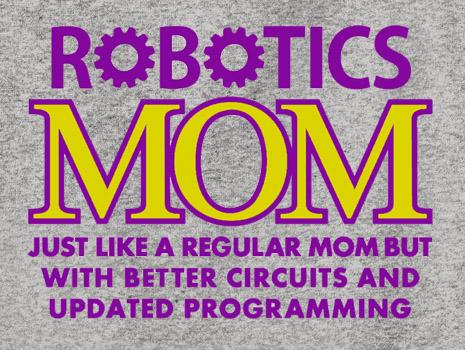 Robotics Mom Tee Shirt or Sweatshirt
